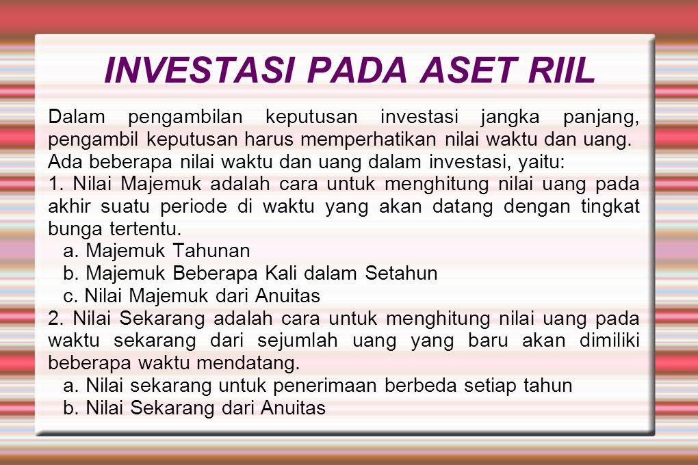 INVESTASI PADA ASET RIIL Dalam pengambilan keputusan investasi jangka panjang, pengambil keputusan harus memperhatikan nilai waktu dan uang. Ada beber