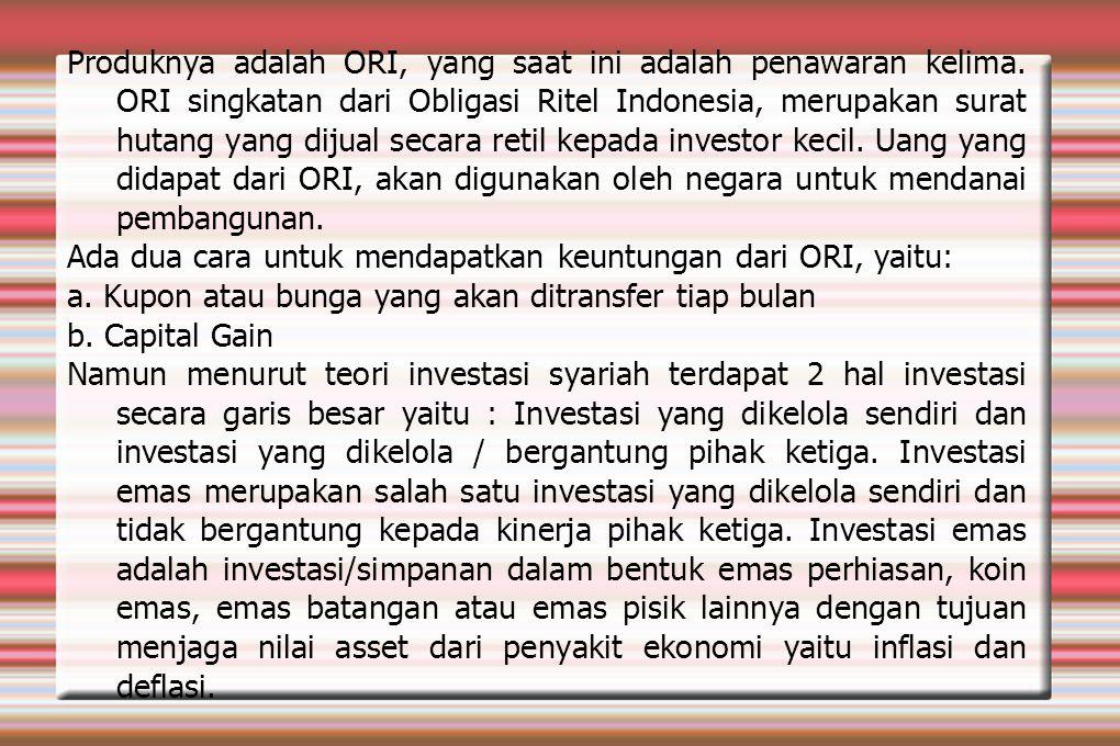 Produknya adalah ORI, yang saat ini adalah penawaran kelima. ORI singkatan dari Obligasi Ritel Indonesia, merupakan surat hutang yang dijual secara re