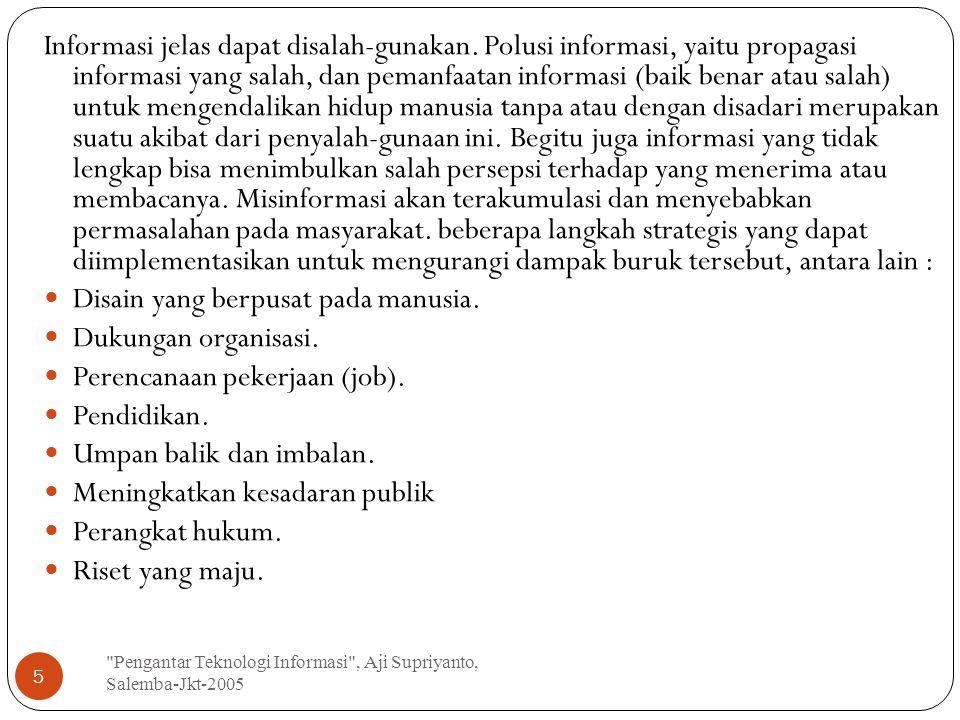 Pengantar Teknologi Informasi , Aji Supriyanto, Salemba-Jkt-2005 5 Informasi jelas dapat disalah-gunakan.