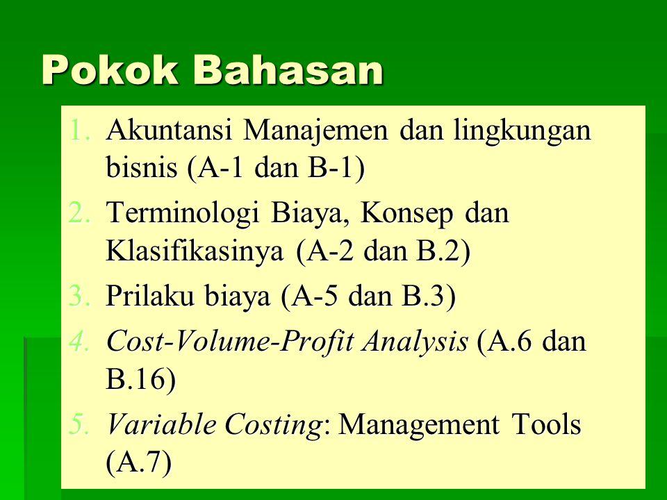 Pokok Bahasan 1.Akuntansi Manajemen dan lingkungan bisnis (A-1 dan B-1) 2.Terminologi Biaya, Konsep dan Klasifikasinya (A-2 dan B.2) 3.Prilaku biaya (