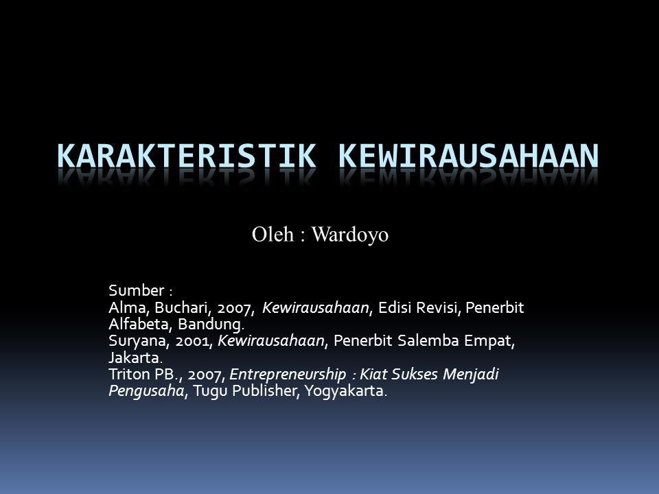 Sumber : Alma, Buchari, 2007, Kewirausahaan, Edisi Revisi, Penerbit Alfabeta, Bandung.
