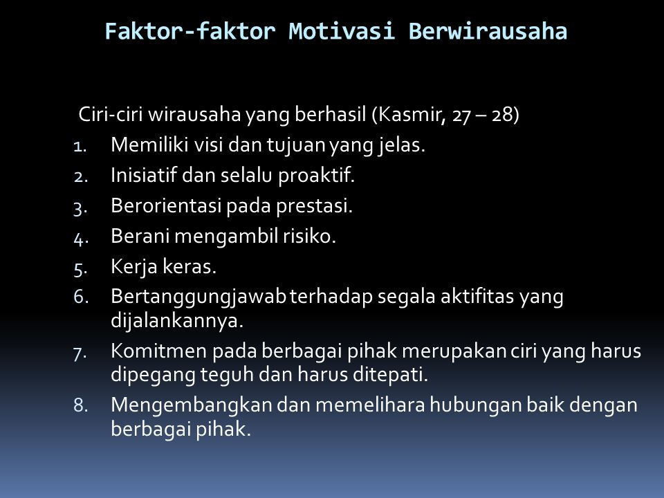 Faktor-faktor Motivasi Berwirausaha Ciri-ciri wirausaha yang berhasil (Kasmir, 27 – 28) 1.