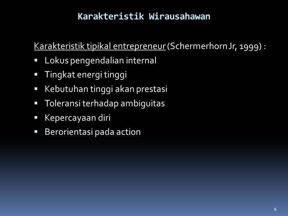 Karakteristik Wirausahawan Karakteristik tipikal entrepreneur (Schermerhorn Jr, 1999) :  Lokus pengendalian internal  Tingkat energi tinggi  Kebutuhan tinggi akan prestasi  Toleransi terhadap ambiguitas  Kepercayaan diri  Berorientasi pada action 6