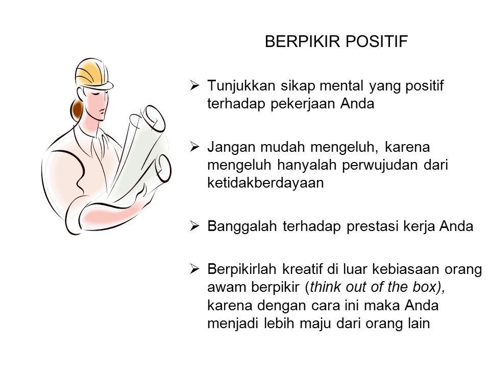 BERPIKIR POSITIF  Tunjukkan sikap mental yang positif terhadap pekerjaan Anda  Jangan mudah mengeluh, karena mengeluh hanyalah perwujudan dari ketid