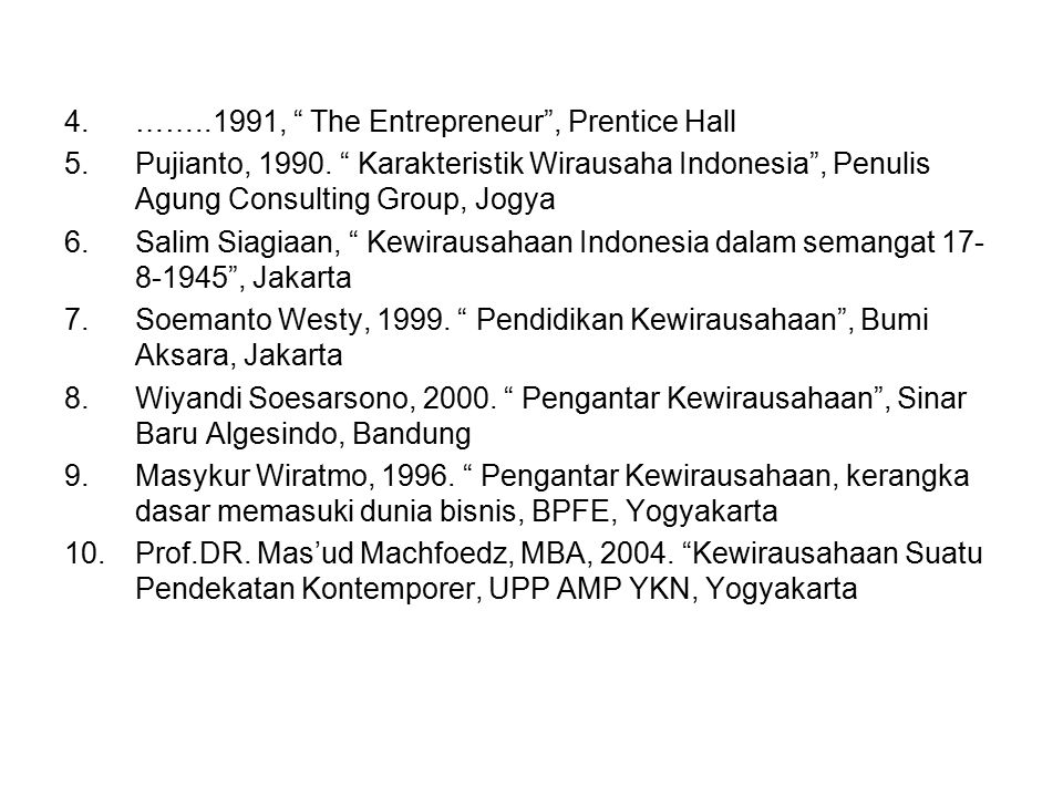"4.……..1991, "" The Entrepreneur"", Prentice Hall 5.Pujianto, 1990. "" Karakteristik Wirausaha Indonesia"", Penulis Agung Consulting Group, Jogya 6.Salim S"