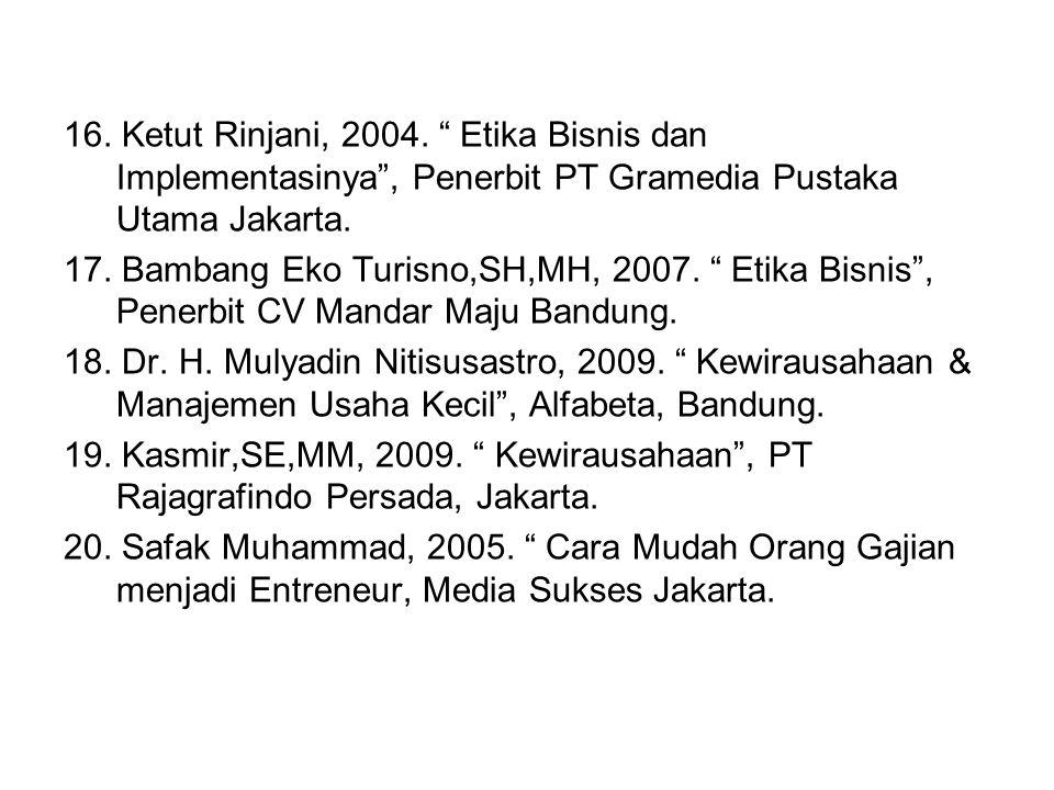 "16. Ketut Rinjani, 2004. "" Etika Bisnis dan Implementasinya"", Penerbit PT Gramedia Pustaka Utama Jakarta. 17. Bambang Eko Turisno,SH,MH, 2007. "" Etika"