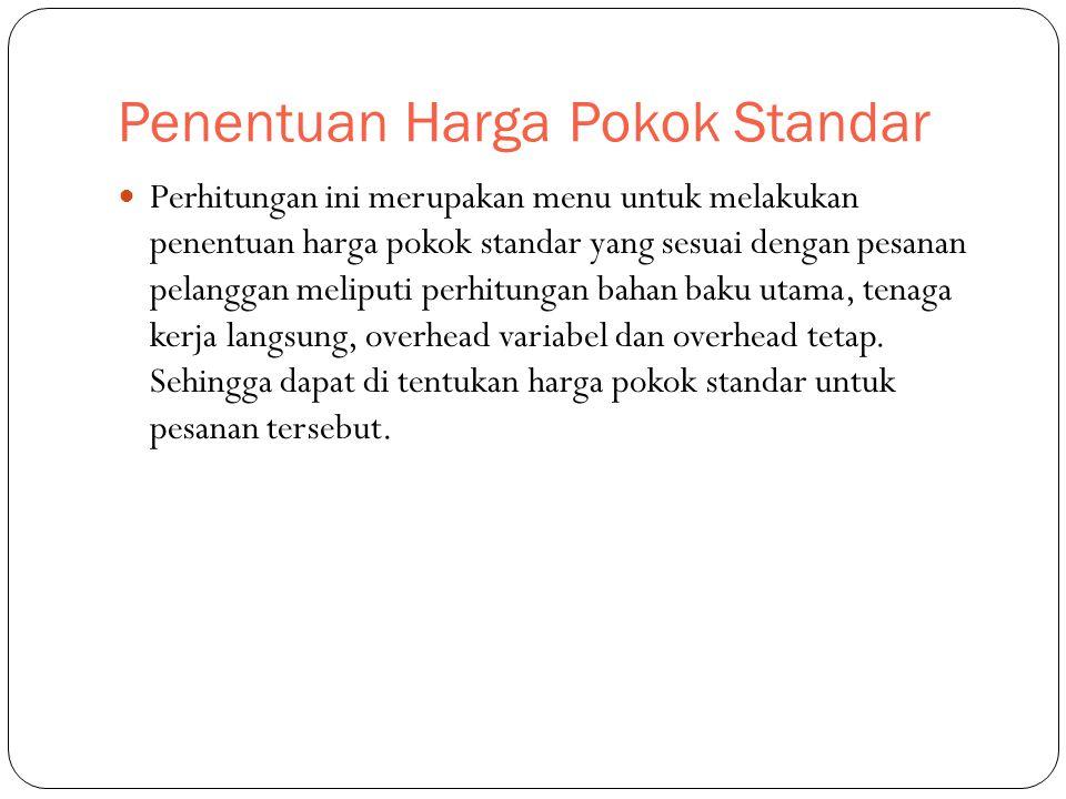 Penentuan Harga Pokok Standar Perhitungan ini merupakan menu untuk melakukan penentuan harga pokok standar yang sesuai dengan pesanan pelanggan melipu