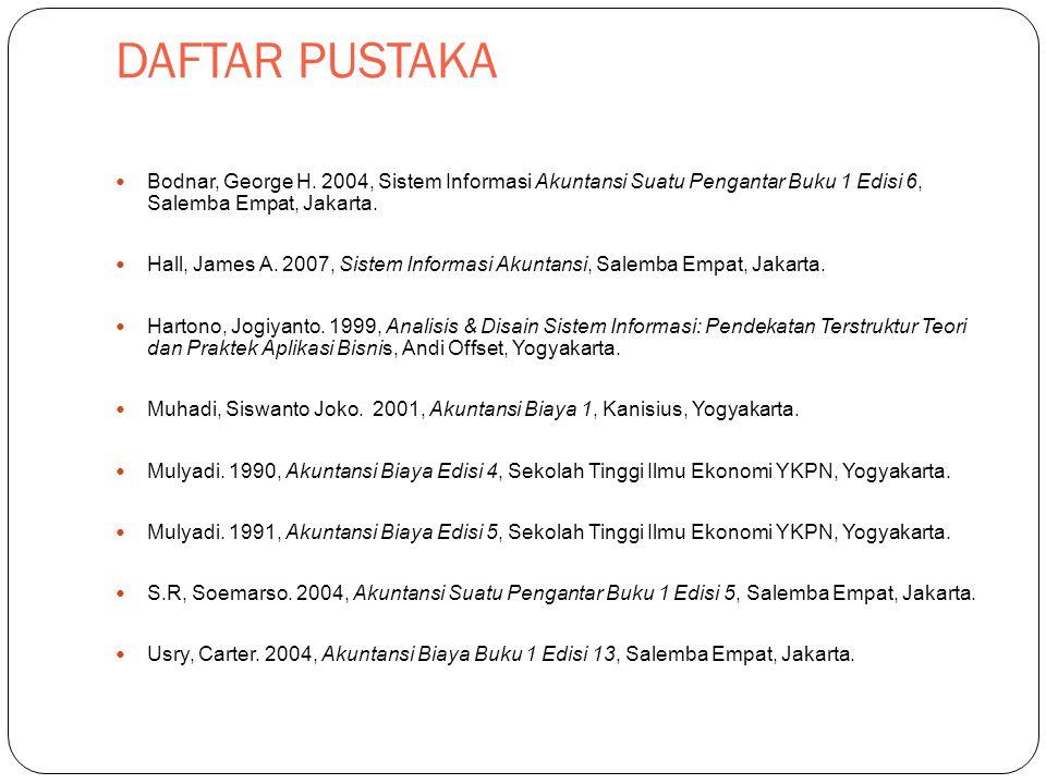 DAFTAR PUSTAKA Bodnar, George H. 2004, Sistem Informasi Akuntansi Suatu Pengantar Buku 1 Edisi 6, Salemba Empat, Jakarta. Hall, James A. 2007, Sistem