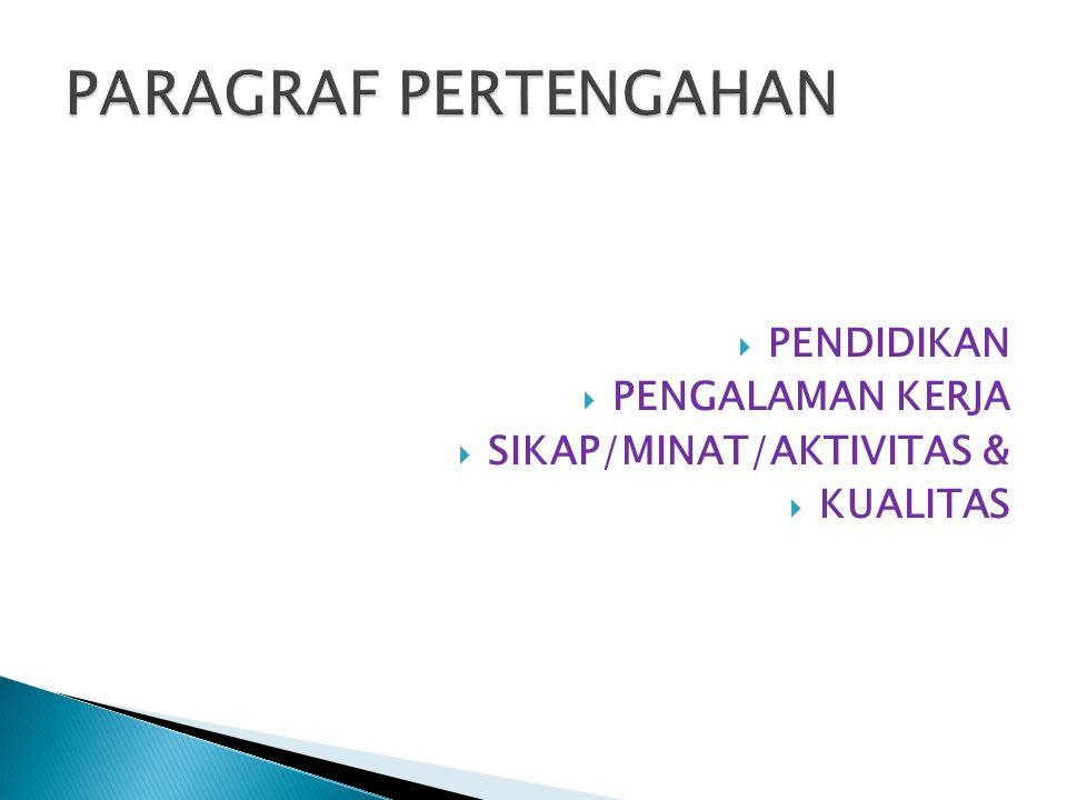  PENDIDIKAN  PENGALAMAN KERJA  SIKAP/MINAT/AKTIVITAS &  KUALITAS