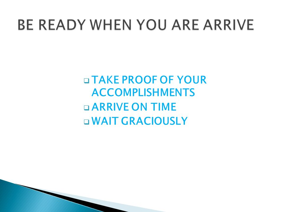 TAKE PROOF OF YOUR ACCOMPLISHMENTS  ARRIVE ON TIME  WAIT GRACIOUSLY