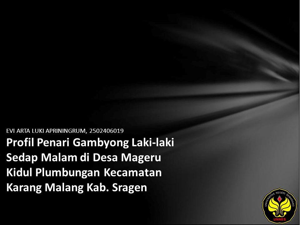 EVI ARTA LUKI APRININGRUM, 2502406019 Profil Penari Gambyong Laki-laki Sedap Malam di Desa Mageru Kidul Plumbungan Kecamatan Karang Malang Kab.