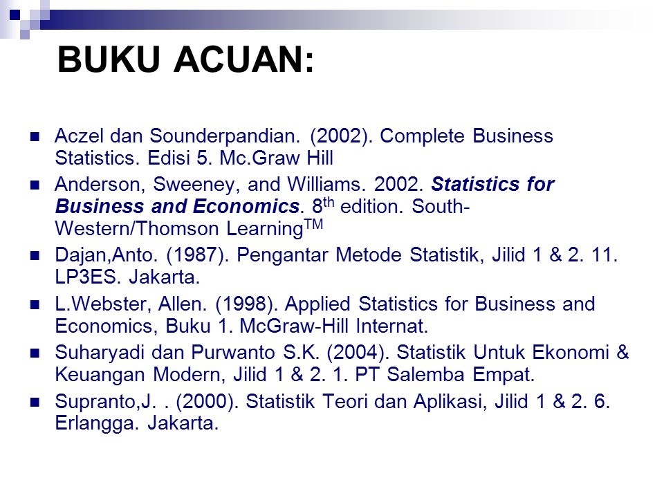 BUKU ACUAN: Aczel dan Sounderpandian. (2002). Complete Business Statistics. Edisi 5. Mc.Graw Hill Anderson, Sweeney, and Williams. 2002. Statistics fo