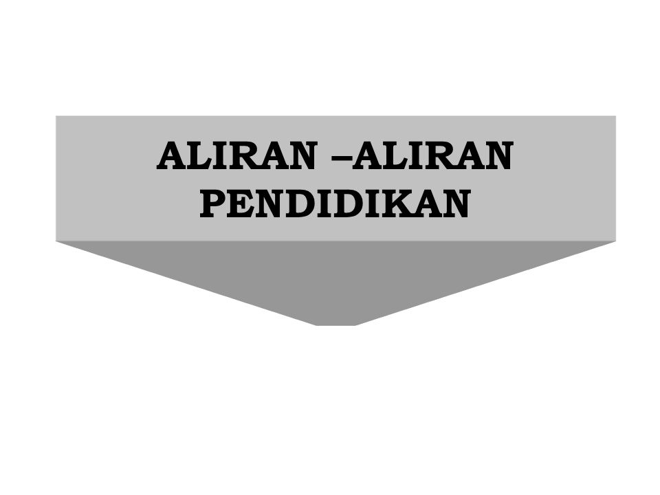 ALIRAN –ALIRAN PENDIDIKAN