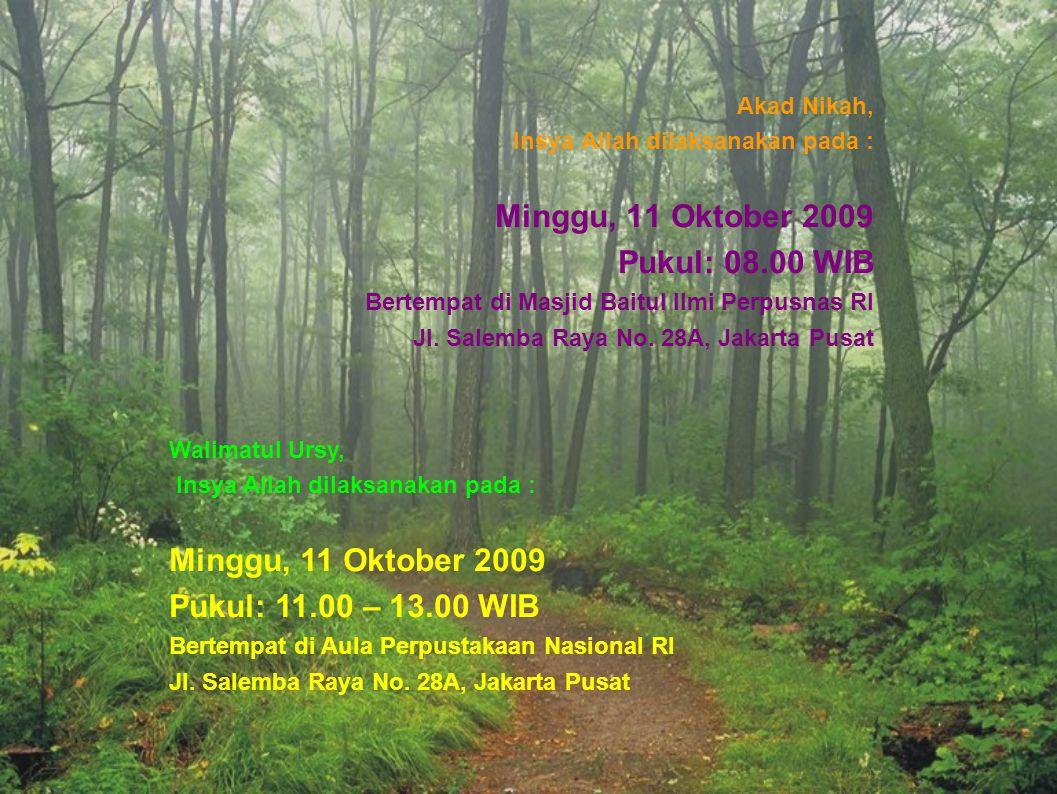 Akad Nikah, Insya Allah dilaksanakan pada : Minggu, 11 Oktober 2009 Pukul: 08.00 WIB Bertempat di Masjid Baitul Ilmi Perpusnas RI Jl. Salemba Raya No.