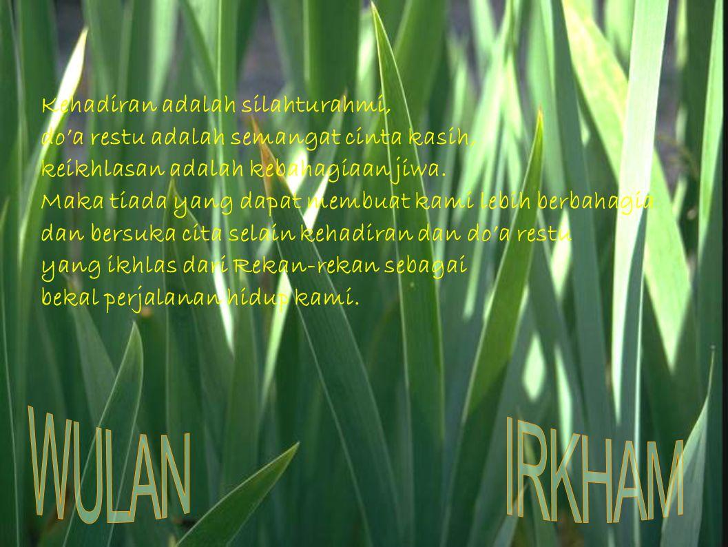 Kehadiran adalah silahturahmi, do'a restu adalah semangat cinta kasih, keikhlasan adalah kebahagiaan jiwa. Maka tiada yang dapat membuat kami lebih be