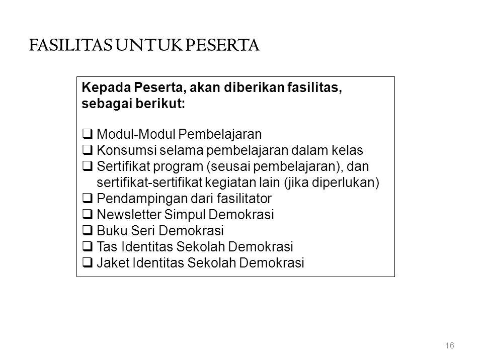 Kepada Peserta, akan diberikan fasilitas, sebagai berikut:  Modul-Modul Pembelajaran  Konsumsi selama pembelajaran dalam kelas  Sertifikat program