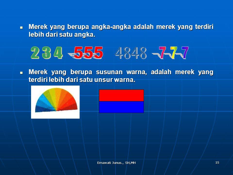 Emawati Junus., SH,MH 15 Merek yang berupa angka-angka adalah merek yang terdiri lebih dari satu angka. Merek yang berupa angka-angka adalah merek yan
