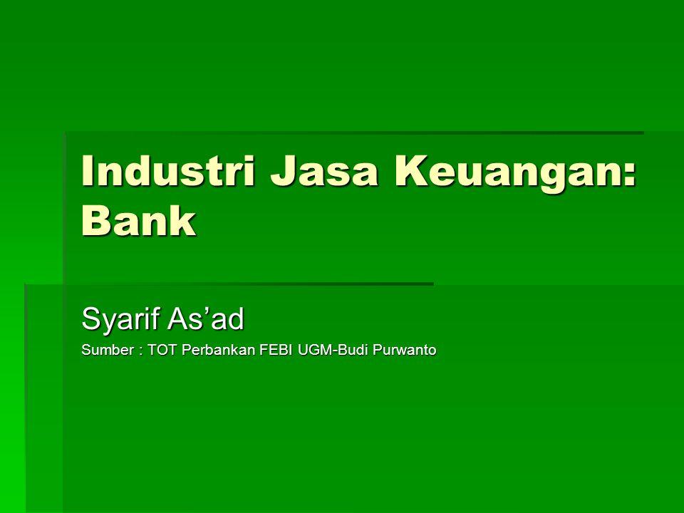 Industri Jasa Keuangan: Bank Syarif As'ad Sumber : TOT Perbankan FEBI UGM-Budi Purwanto