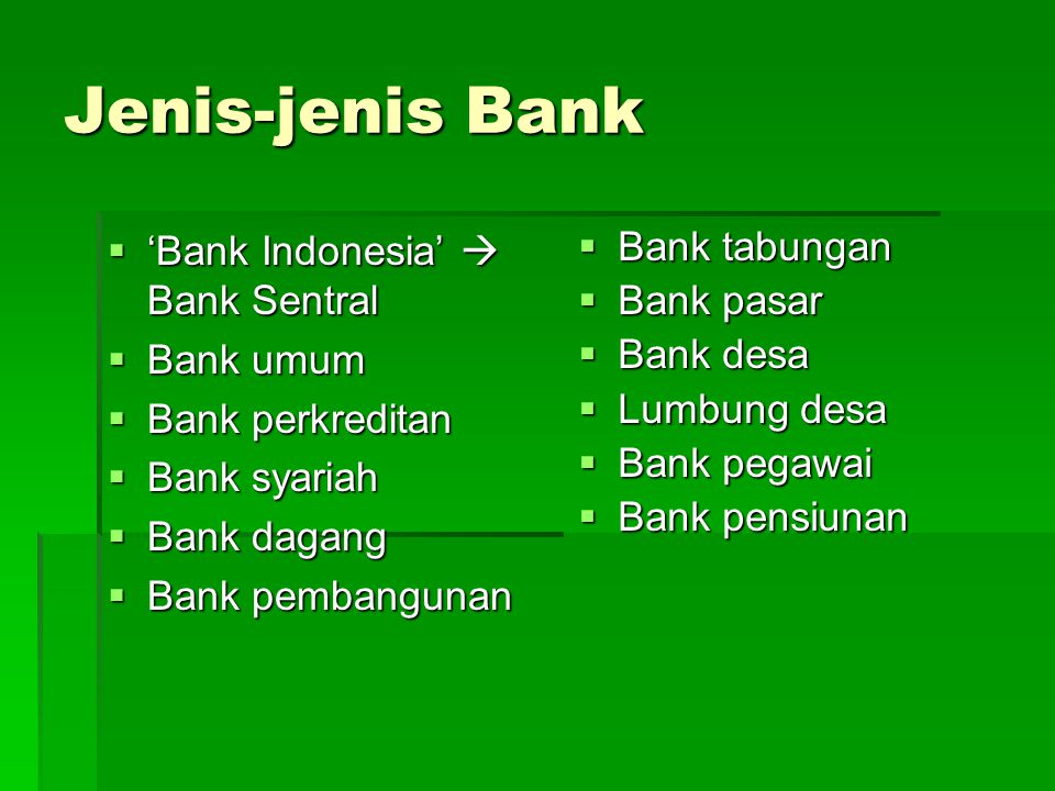 Jenis-jenis Bank  'Bank Indonesia'  Bank Sentral  Bank umum  Bank perkreditan  Bank syariah  Bank dagang  Bank pembangunan  Bank tabungan  Ba