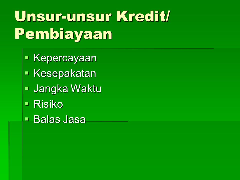 Unsur-unsur Kredit/ Pembiayaan  Kepercayaan  Kesepakatan  Jangka Waktu  Risiko  Balas Jasa