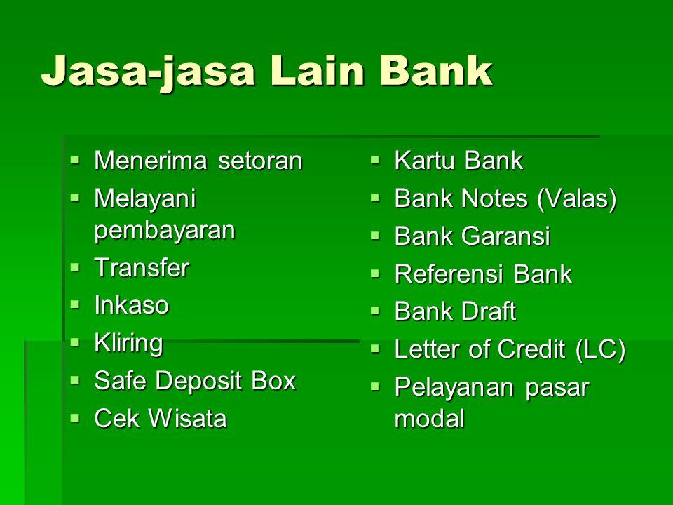 Jasa-jasa Lain Bank  Menerima setoran  Melayani pembayaran  Transfer  Inkaso  Kliring  Safe Deposit Box  Cek Wisata  Kartu Bank  Bank Notes (