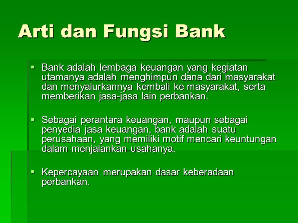 Arti dan Fungsi Bank  Bank adalah lembaga keuangan yang kegiatan utamanya adalah menghimpun dana dari masyarakat dan menyalurkannya kembali ke masyar