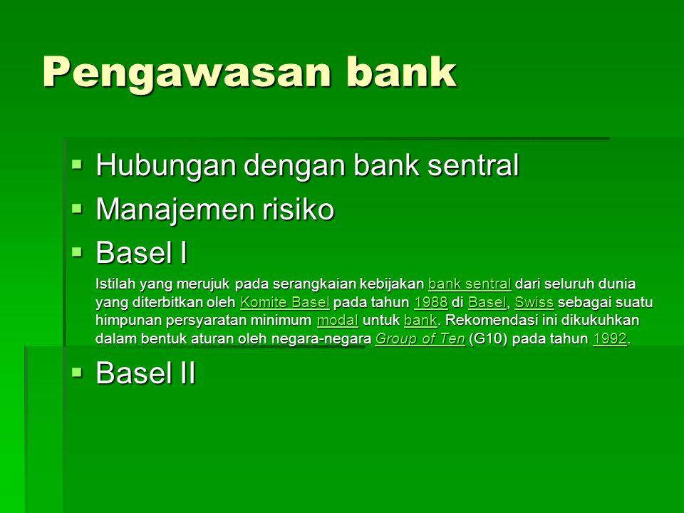 Pengawasan bank  Hubungan dengan bank sentral  Manajemen risiko  Basel I Istilah yang merujuk pada serangkaian kebijakan bank sentral dari seluruh