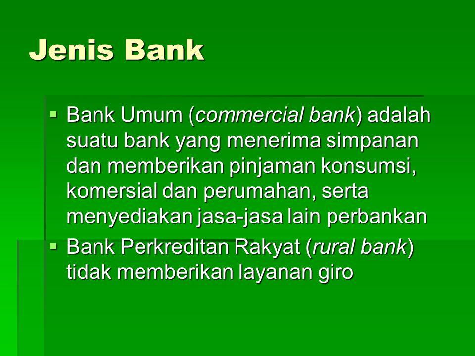 Jenis Bank  Bank Umum (commercial bank) adalah suatu bank yang menerima simpanan dan memberikan pinjaman konsumsi, komersial dan perumahan, serta men