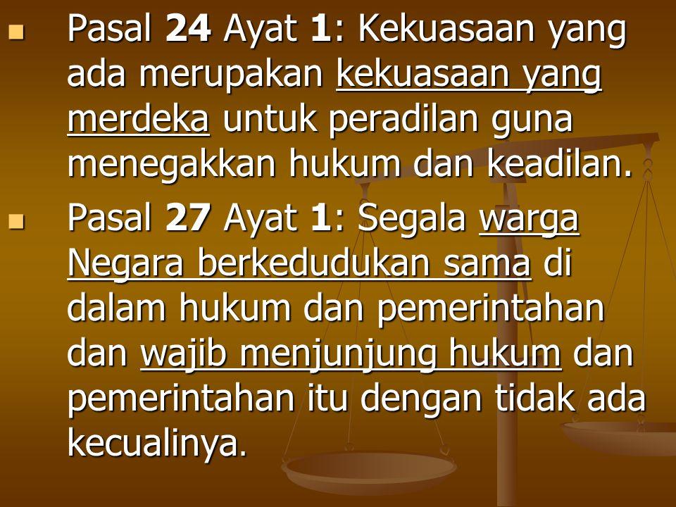 Pasal 24 Ayat 1: Kekuasaan yang ada merupakan kekuasaan yang merdeka untuk peradilan guna menegakkan hukum dan keadilan. Pasal 24 Ayat 1: Kekuasaan ya