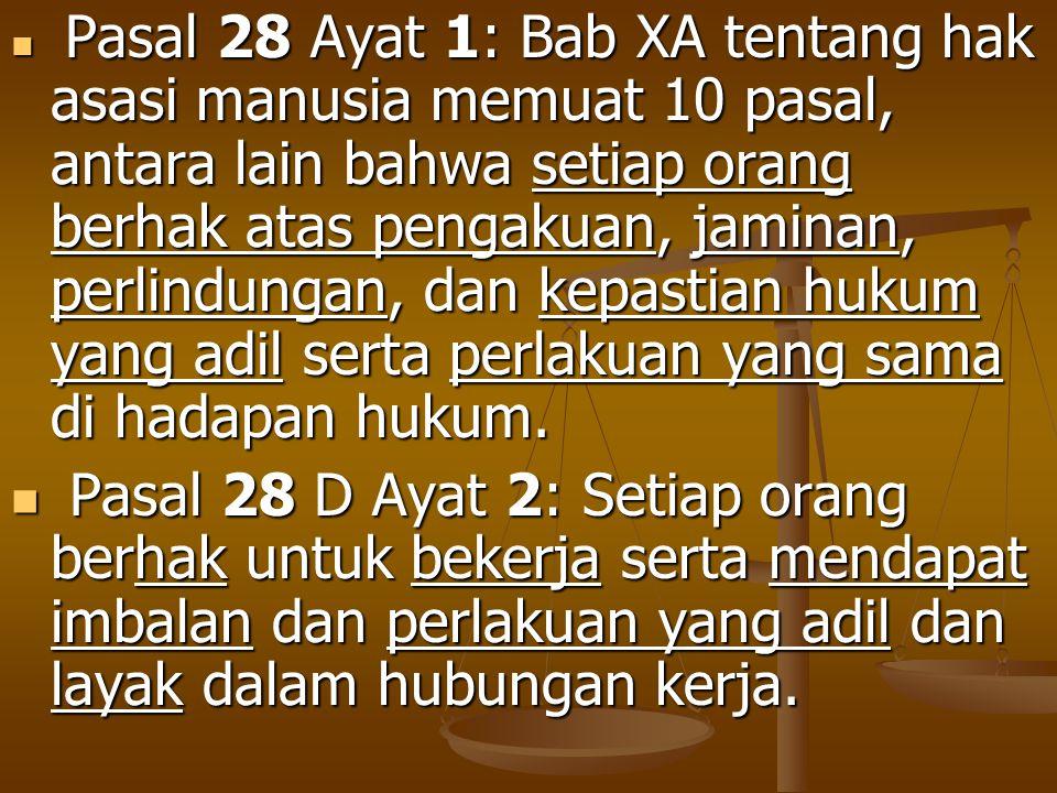 Pasal 28 Ayat 1: Bab XA tentang hak asasi manusia memuat 10 pasal, antara lain bahwa setiap orang berhak atas pengakuan, jaminan, perlindungan, dan ke