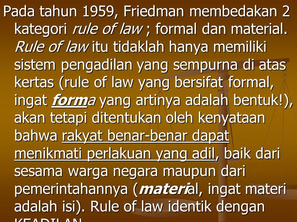 Pada tahun 1959, Friedman membedakan 2 kategori rule of law ; formal dan material. Rule of law itu tidaklah hanya memiliki sistem pengadilan yang semp