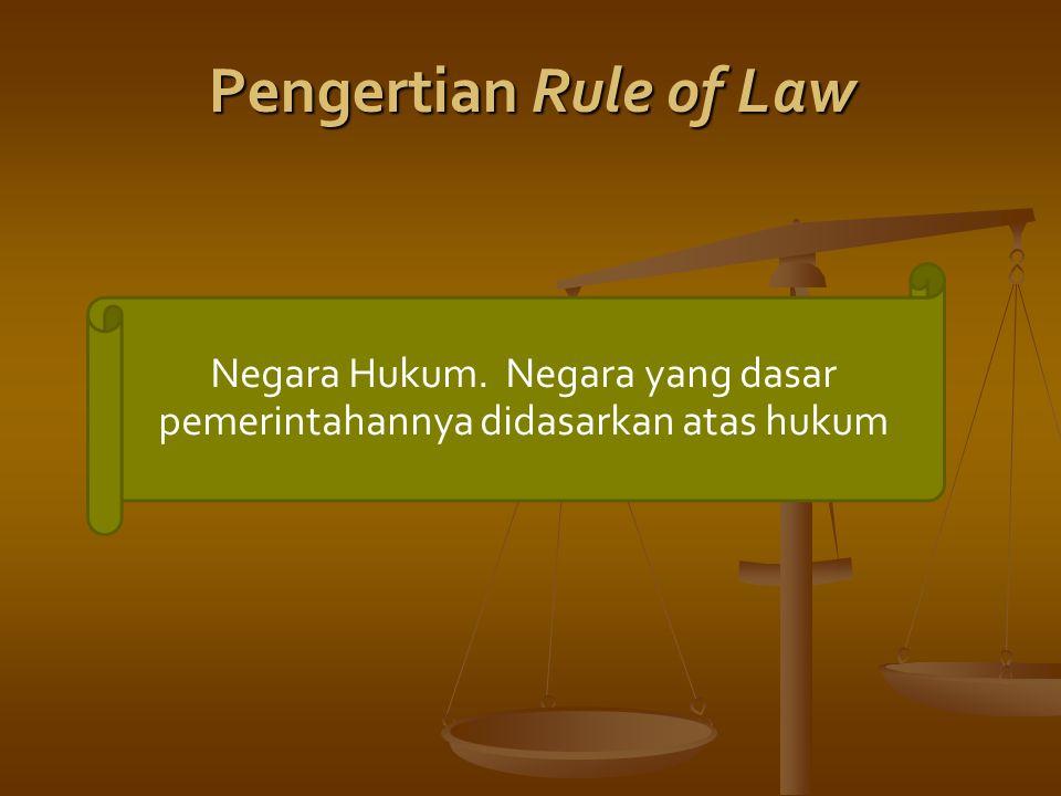 Pengertian Rule of Law Negara Hukum. Negara yang dasar pemerintahannya didasarkan atas hukum