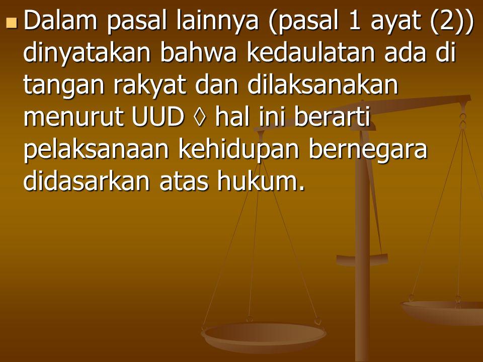 Dalam pasal lainnya (pasal 1 ayat (2)) dinyatakan bahwa kedaulatan ada di tangan rakyat dan dilaksanakan menurut UUD  hal ini berarti pelaksanaan keh