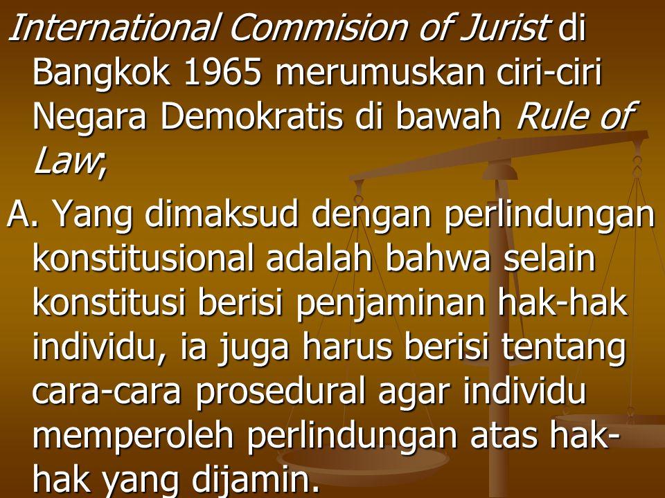 International Commision of Jurist di Bangkok 1965 merumuskan ciri-ciri Negara Demokratis di bawah Rule of Law; A. Yang dimaksud dengan perlindungan ko