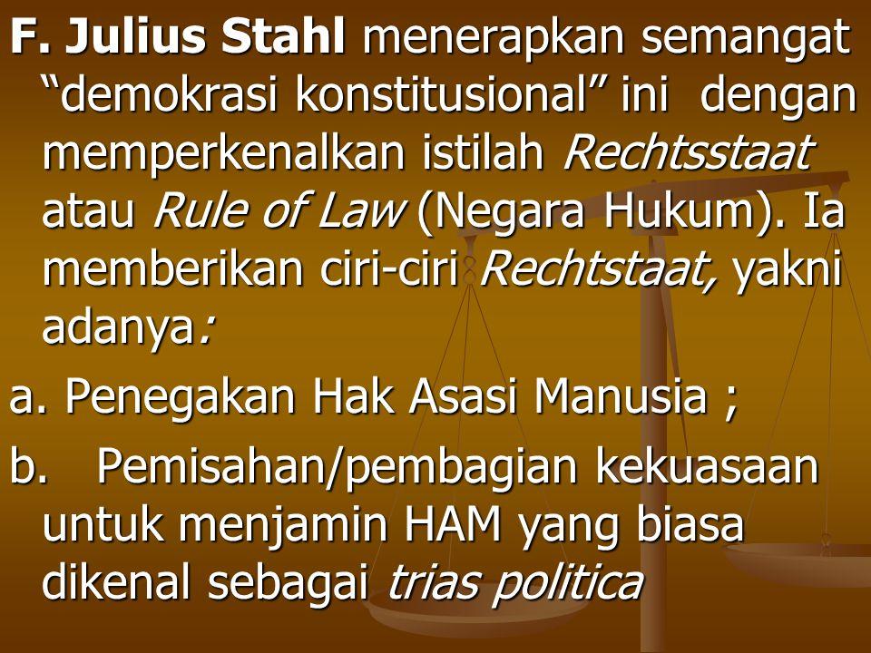 """F. Julius Stahl menerapkan semangat """"demokrasi konstitusional"""" ini dengan memperkenalkan istilah Rechtsstaat atau Rule of Law (Negara Hukum). Ia membe"""