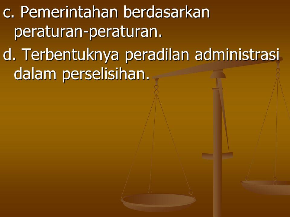 c. Pemerintahan berdasarkan peraturan-peraturan. d. Terbentuknya peradilan administrasi dalam perselisihan.