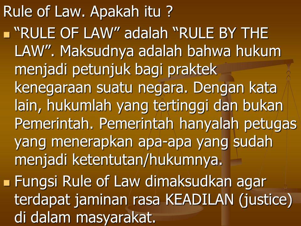 """Rule of Law. Apakah itu ? """"RULE OF LAW"""" adalah """"RULE BY THE LAW"""". Maksudnya adalah bahwa hukum menjadi petunjuk bagi praktek kenegaraan suatu negara."""