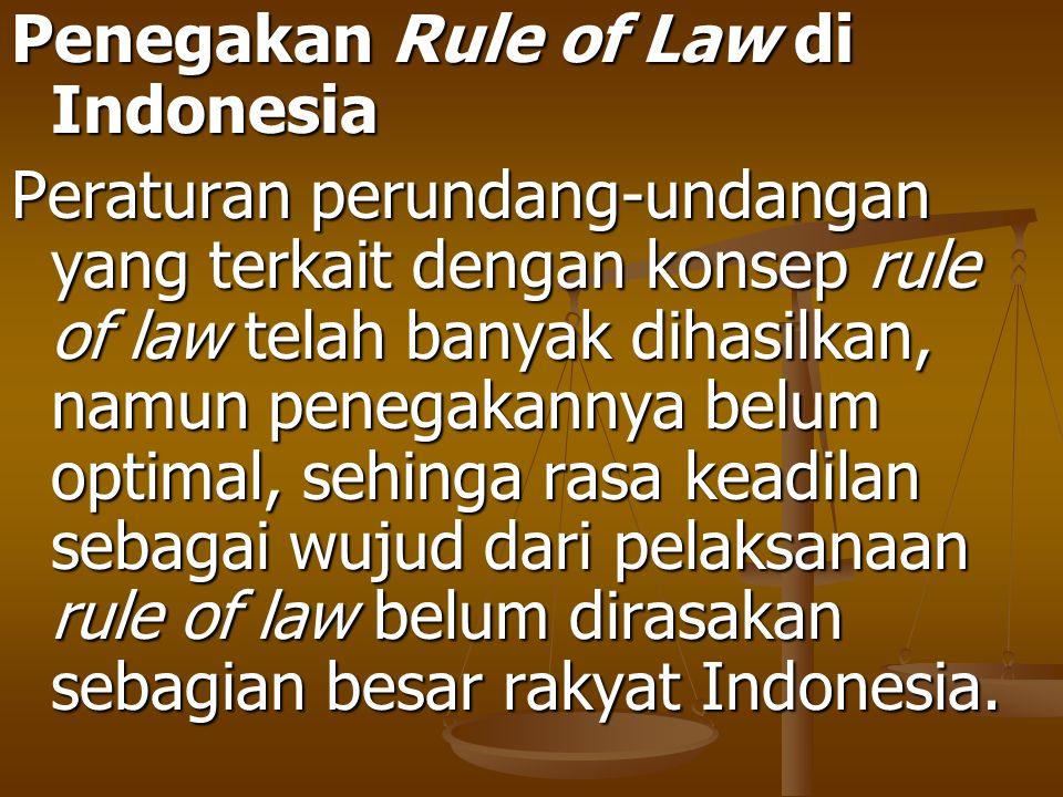 Penegakan Rule of Law di Indonesia Peraturan perundang-undangan yang terkait dengan konsep rule of law telah banyak dihasilkan, namun penegakannya bel