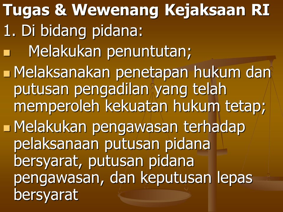 Tugas & Wewenang Kejaksaan RI 1. Di bidang pidana: Melakukan penuntutan; Melakukan penuntutan; Melaksanakan penetapan hukum dan putusan pengadilan yan