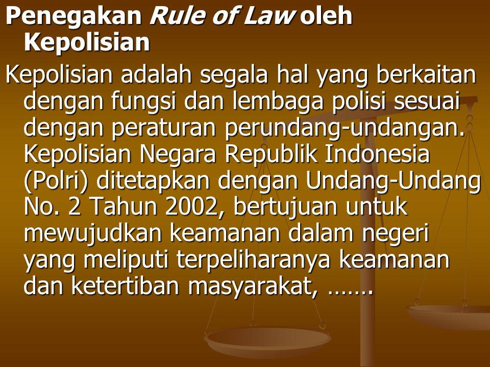 Penegakan Rule of Law oleh Kepolisian Kepolisian adalah segala hal yang berkaitan dengan fungsi dan lembaga polisi sesuai dengan peraturan perundang-u