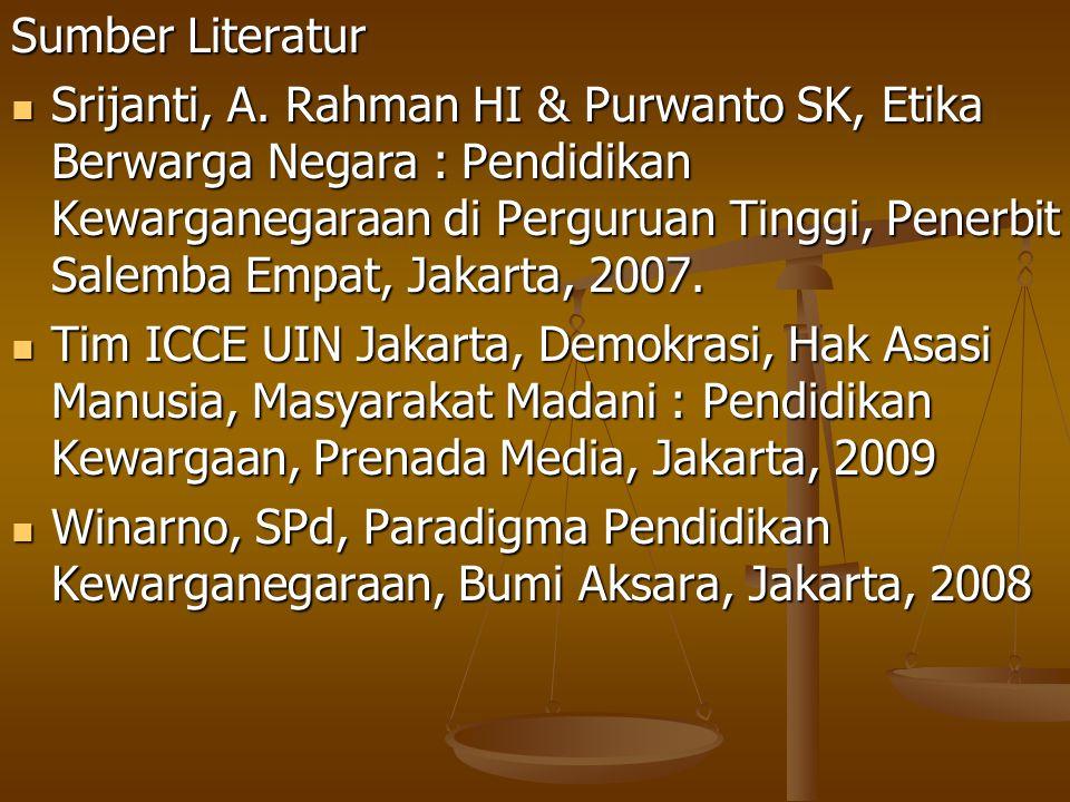 Sumber Literatur Srijanti, A. Rahman HI & Purwanto SK, Etika Berwarga Negara : Pendidikan Kewarganegaraan di Perguruan Tinggi, Penerbit Salemba Empat,