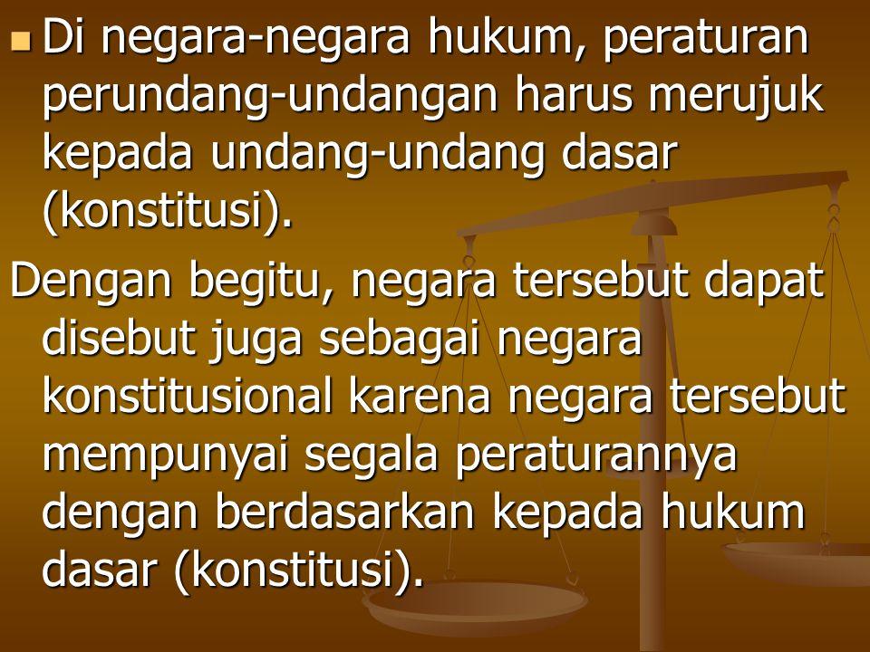 Di negara-negara hukum, peraturan perundang-undangan harus merujuk kepada undang-undang dasar (konstitusi). Di negara-negara hukum, peraturan perunda