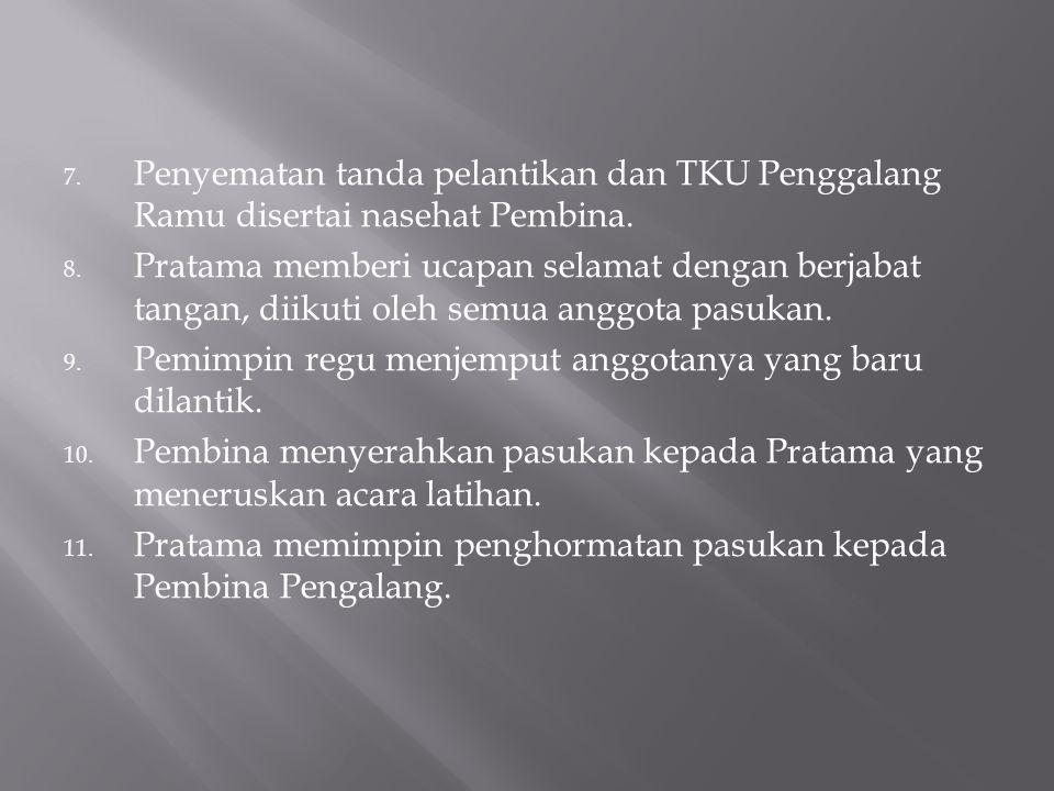 7.Penyematan tanda pelantikan dan TKU Penggalang Ramu disertai nasehat Pembina.