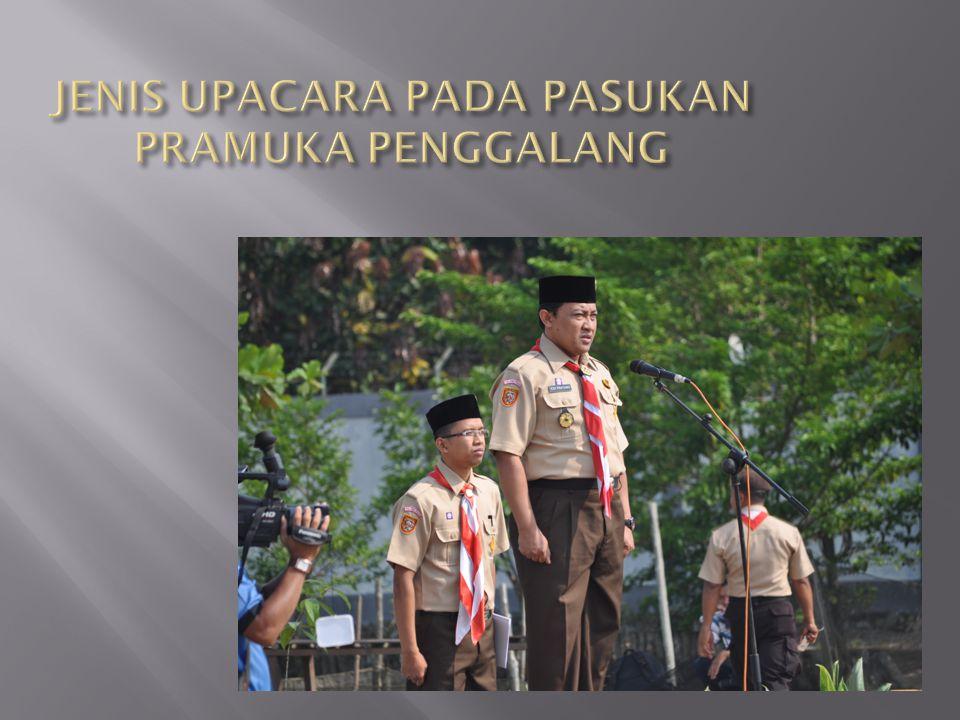 Upacara – upacara merupakan alat pendidikan, oleh karena itu seyogyanya dilaksanakan dengan tertib dan khidmat.