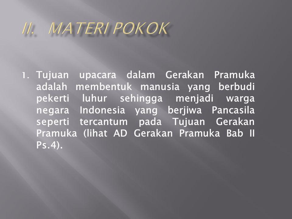 1. Tujuan upacara dalam Gerakan Pramuka adalah membentuk manusia yang berbudi pekerti luhur sehingga menjadi warga negara Indonesia yang berjiwa Panca