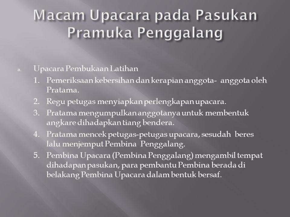 a.Upacara Pembukaan Latihan 1.Pemeriksaan kebersihan dan kerapian anggota-anggota oleh Pratama.
