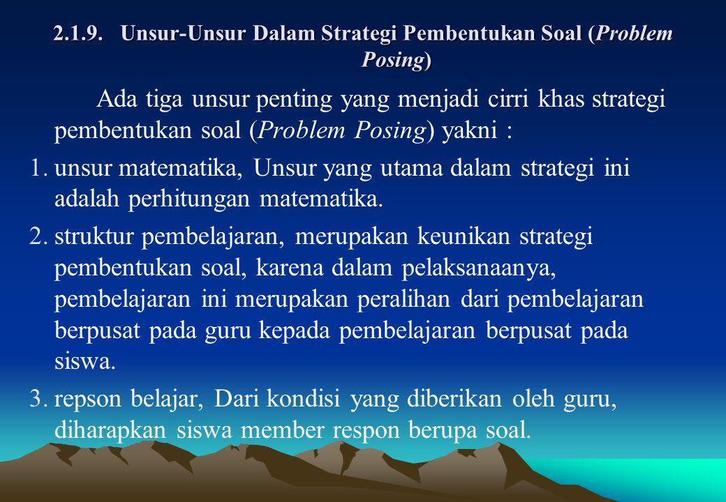 2.1.9.Unsur-Unsur Dalam Strategi Pembentukan Soal (Problem Posing) Ada tiga unsur penting yang menjadi cirri khas strategi pembentukan soal (Problem P