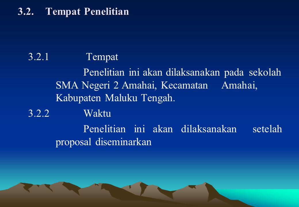 3.2.Tempat Penelitian 3.2.1 Tempat Penelitian ini akan dilaksanakan pada sekolah SMA Negeri 2 Amahai, Kecamatan Amahai, Kabupaten Maluku Tengah. 3.2.2