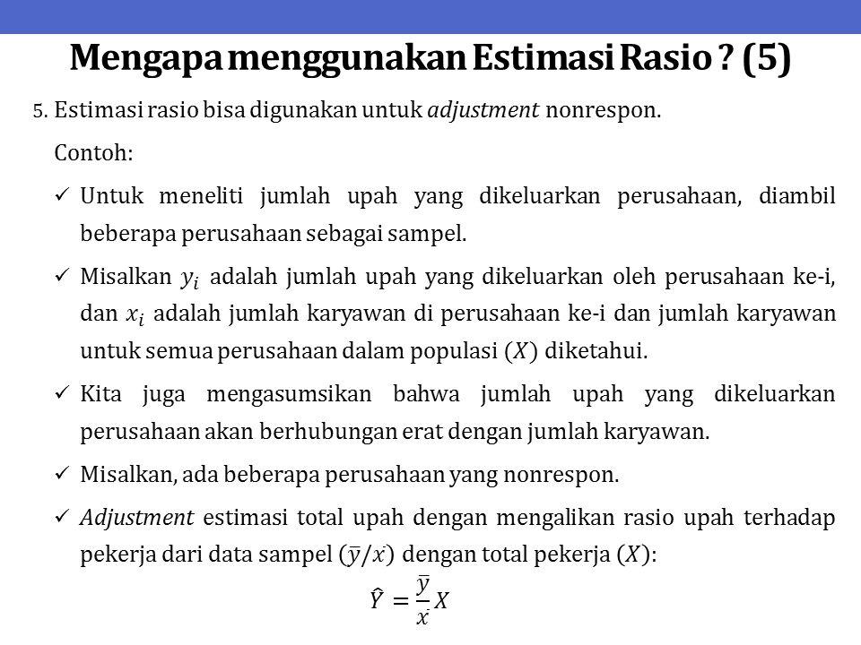 Mengapa menggunakan Estimasi Rasio ? (5)