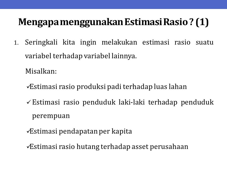 Mengapa menggunakan Estimasi Rasio .(1) 1.